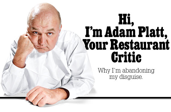 Hi, I'm Adam Platt, Your Restaurant Critic on Why I'm Abandoning My Disguise.