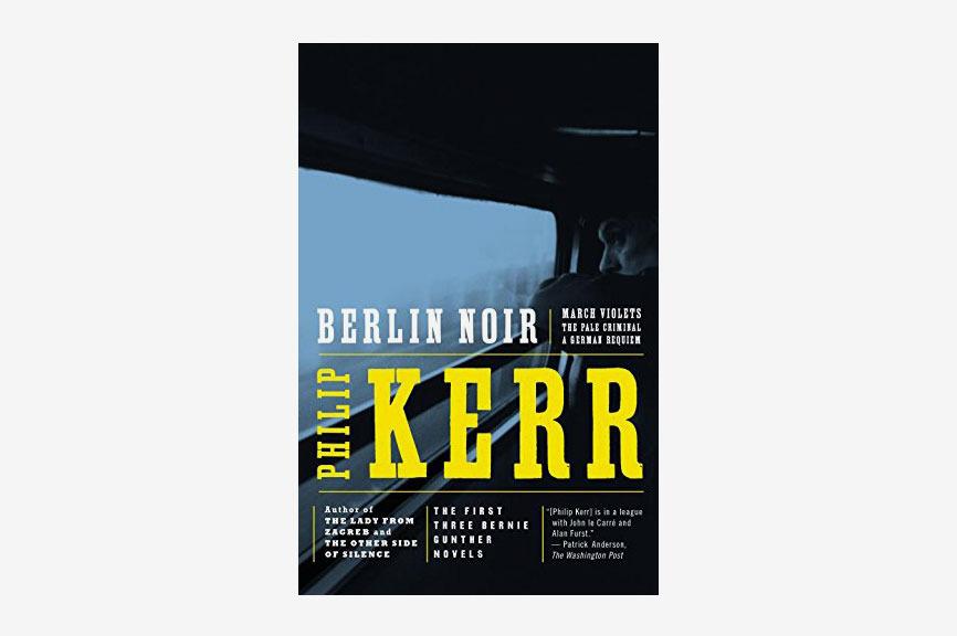 Berlin Noir: March Violets; The Pale Criminal; A German Requiem by Philip Kerr