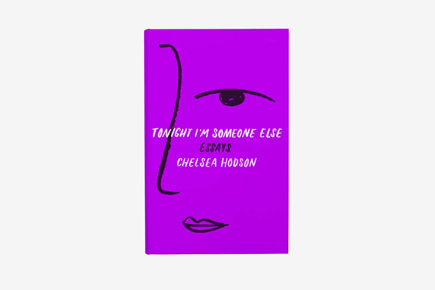 Tonight I'm Someone Else: Essays by Chelsea Hodson