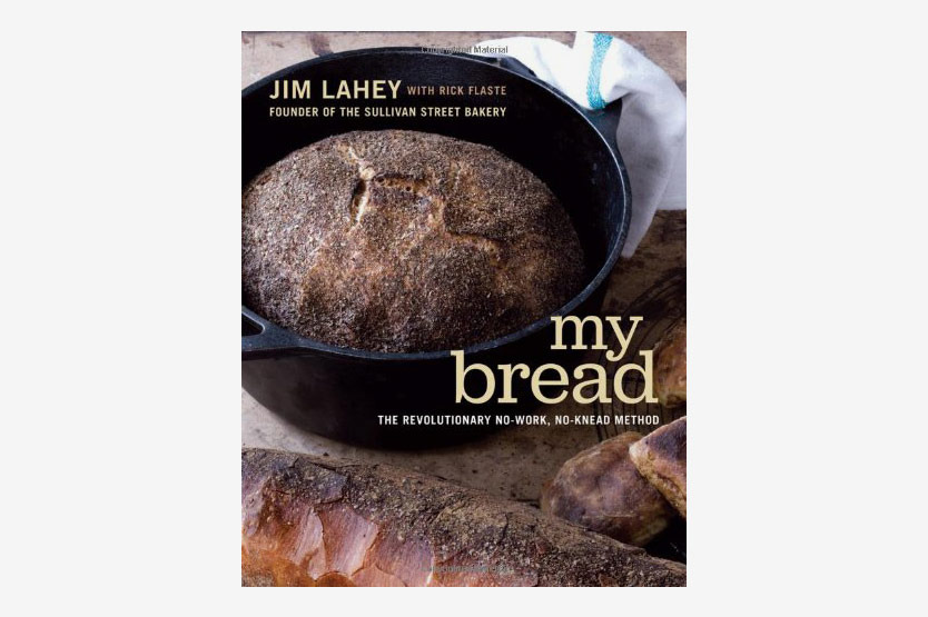 My Bread: The Revolutionary No-Work, No-Knead Method by Jim Lahey