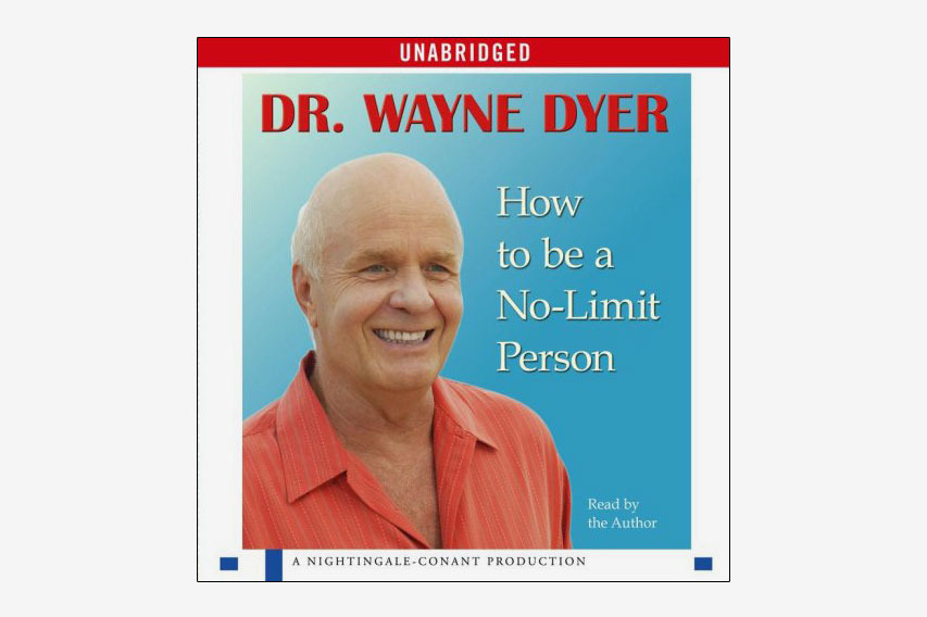How to Be a No-Limit Person by Wayne Dyer