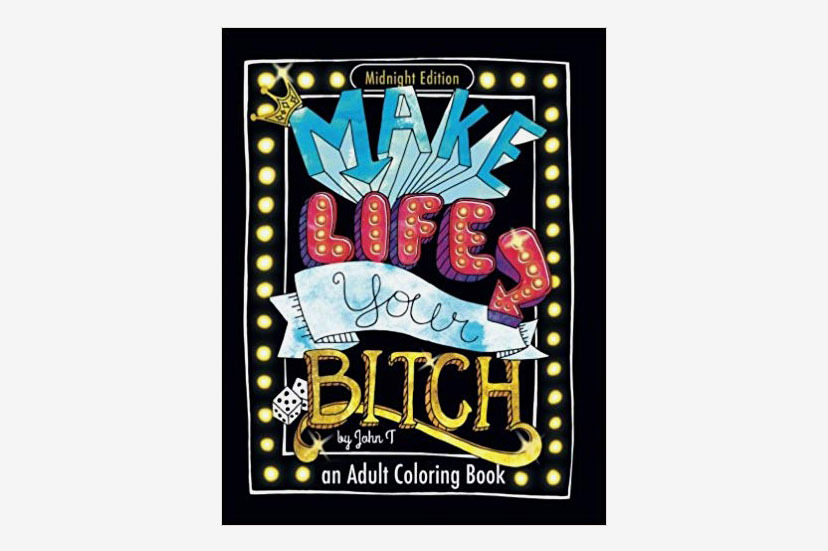 Make Life Your Bitch: Motivational adult coloring book (Midnight Edition)