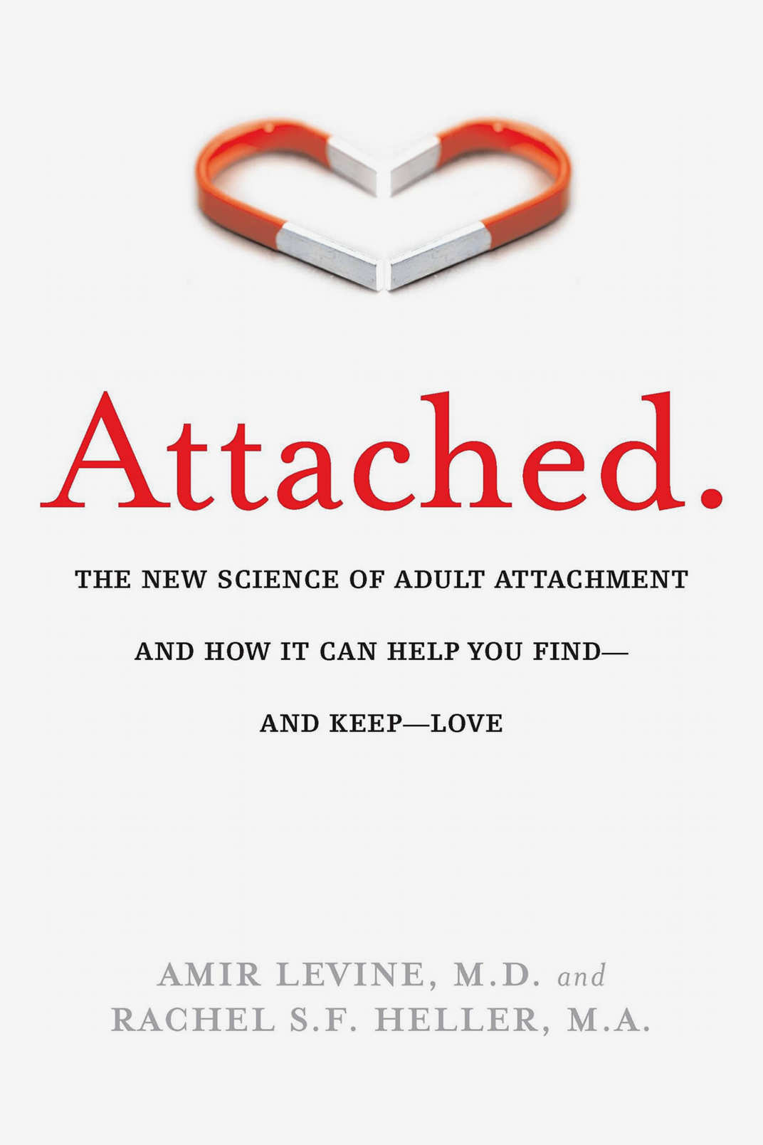 Attached: The New Science of Adult Attachment and How It Can Help You Find — and Keep — Love by Amir Levine and Rachel S.F. Heller