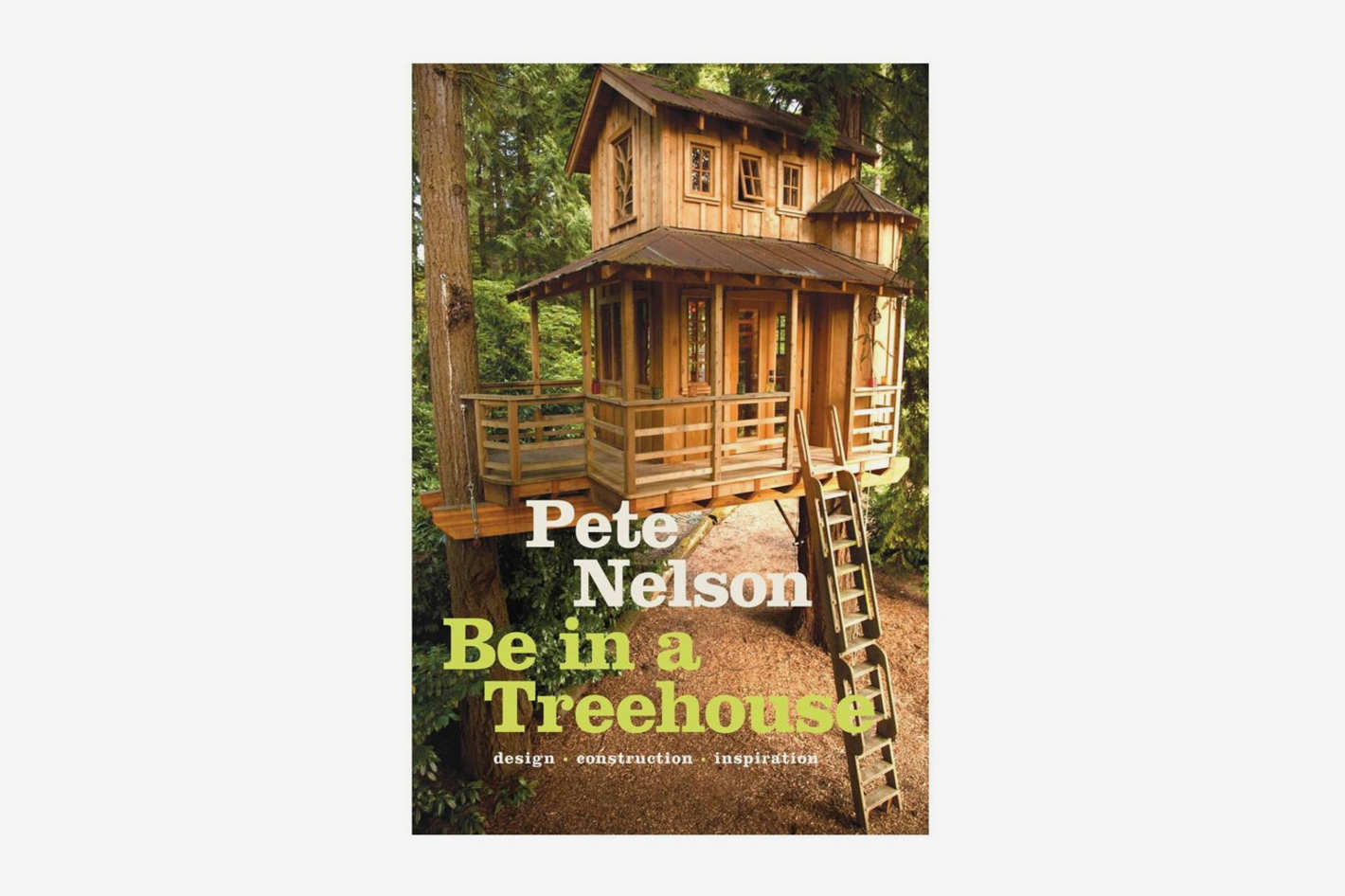 <em>Be in a Treehouse: Design / Construction / Inspiration</em>, by Pete Nelson