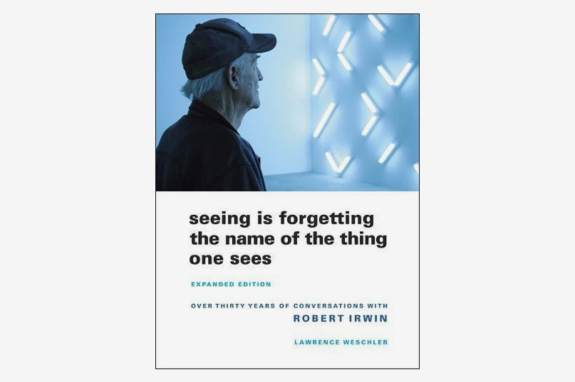 <em>Seeing Is Forgetting the Name of the Thing One Sees</em>, by Lawrence Weschler