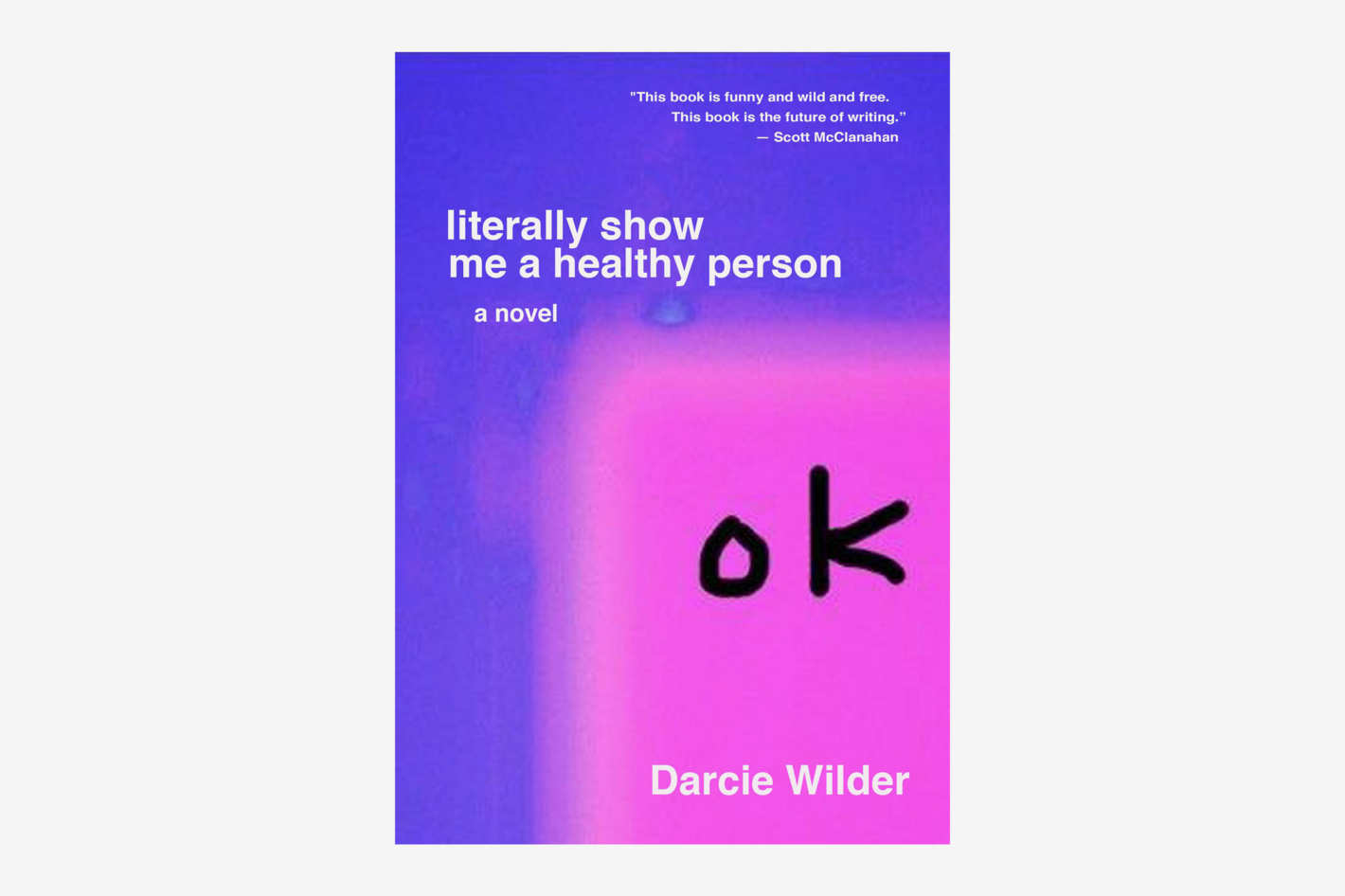 <em>literally show me a healthy person</em>, by Darcie Wilder