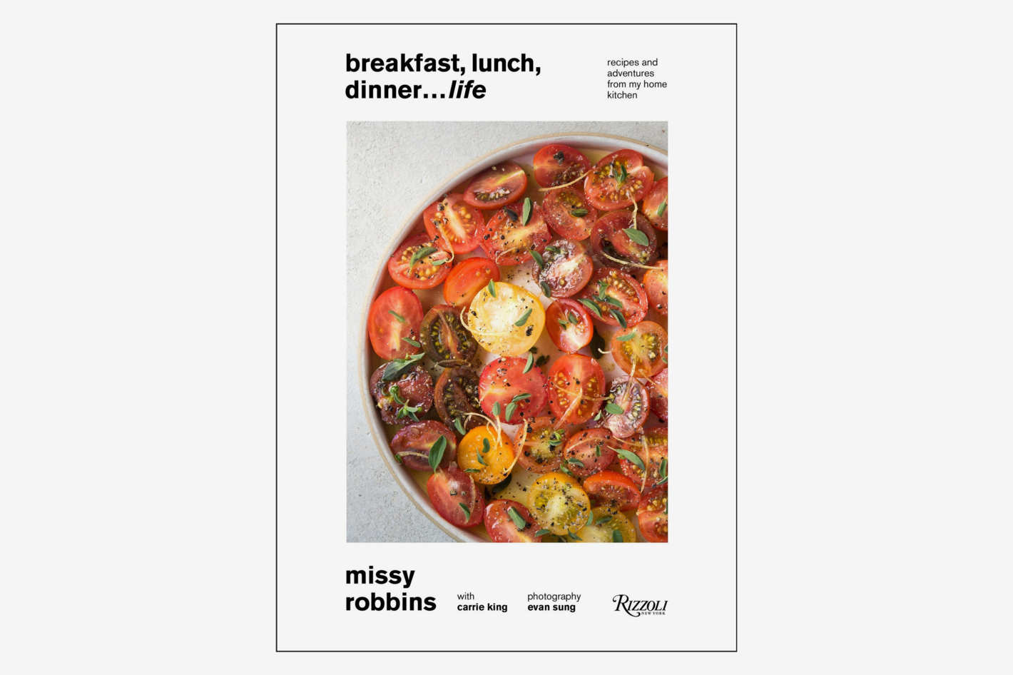 <em>Breakfast, Lunch, Dinner… Life: Recipes and Adventures from My Home Kitchen</em>, by Missy Robbins