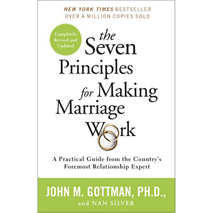 The Seven Principles for Making Marriage Work: A Practical Guide from the Country's Foremost Relationship Expert, by John M. Gottman and Nan Silver