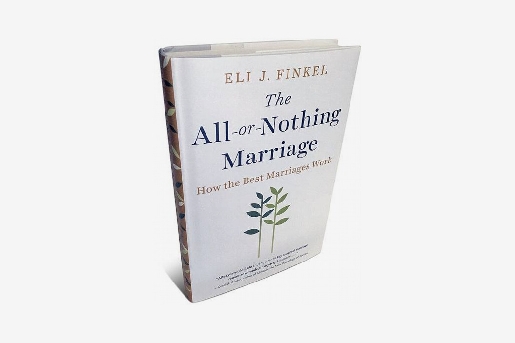 <em>The All-or-Nothing Marriage: How the Best Marriages Work</em>, by Eli J. Finkel