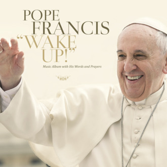 "This CD cover image released by Believe Digital, shows ""Wake Up!"" The album will feature extracts from Pope Francis' speeches in various languages, including English, Italian, Spanish and Portuguese. It will be available on Nov. 27. (Believe Digital via AP)"