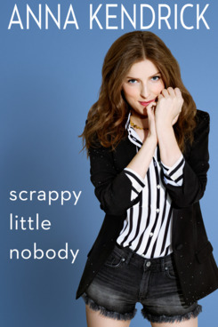 6 things we learned from anna kendricks memoir scrappy little nobody voltagebd Image collections