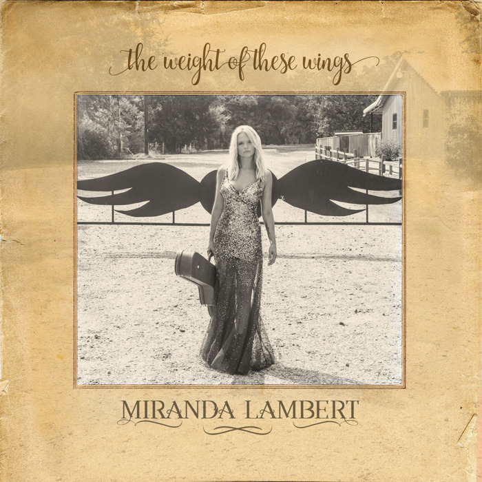 Miranda Lambert S The Weight Of These Wings Is A Grown Up Breakup Record
