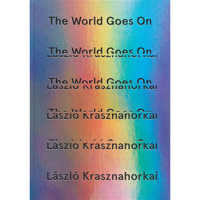 The World Goes On – László Krasznahorkai