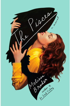 """""""The Pisces,"""" by Melissa Broder (May 1, Hogarth Press)"""