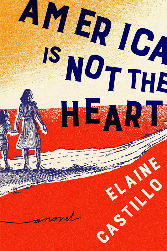 """America Is Not the Heart,"" by Elaine Castillo (Viking, April 3)"