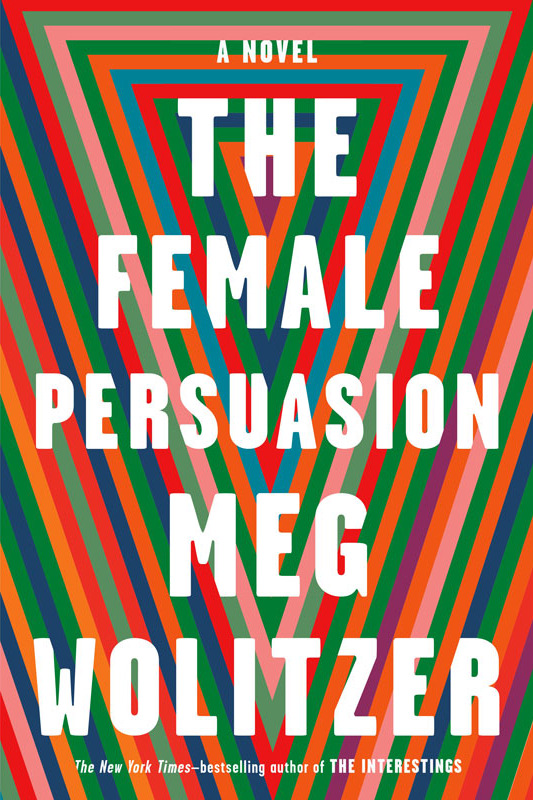 """The Female Persuasion,"" by Meg Wolitzer (Riverhead, April 3)"