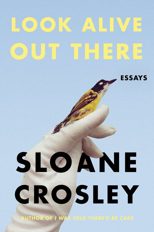 """Look Alive Out There,"" by Sloane Crosley (FSG, April 3)"