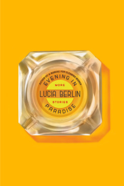 Evening in Paradise and Welcome Home, by Lucia Berlin (Farrar, Straus and Giroux, November 6)