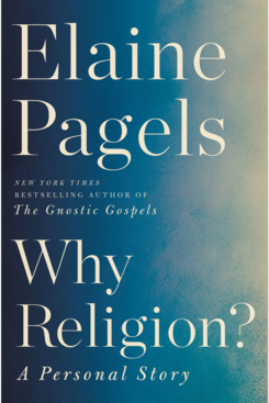 Why Religion?: A Personal Story, by Elaine Pagels (Ecco, November 6)