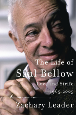 The Life of Saul Bellow: Love and Strife, 1965-2005, by Zachary Leader (Knopf, November 6)