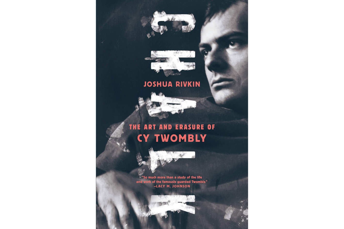 <em>Chalk: The Art and Erasure of Cy Twombly</em> by Joshua Rivkin