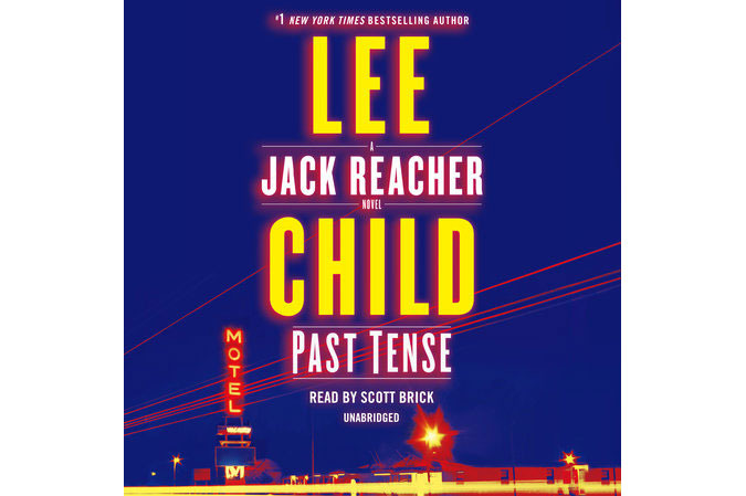 <em>Past Tense</em>, by Lee Child, narrated by Scott Brick (Random House Audio, Nov. 5), 12 hrs, 51 min.