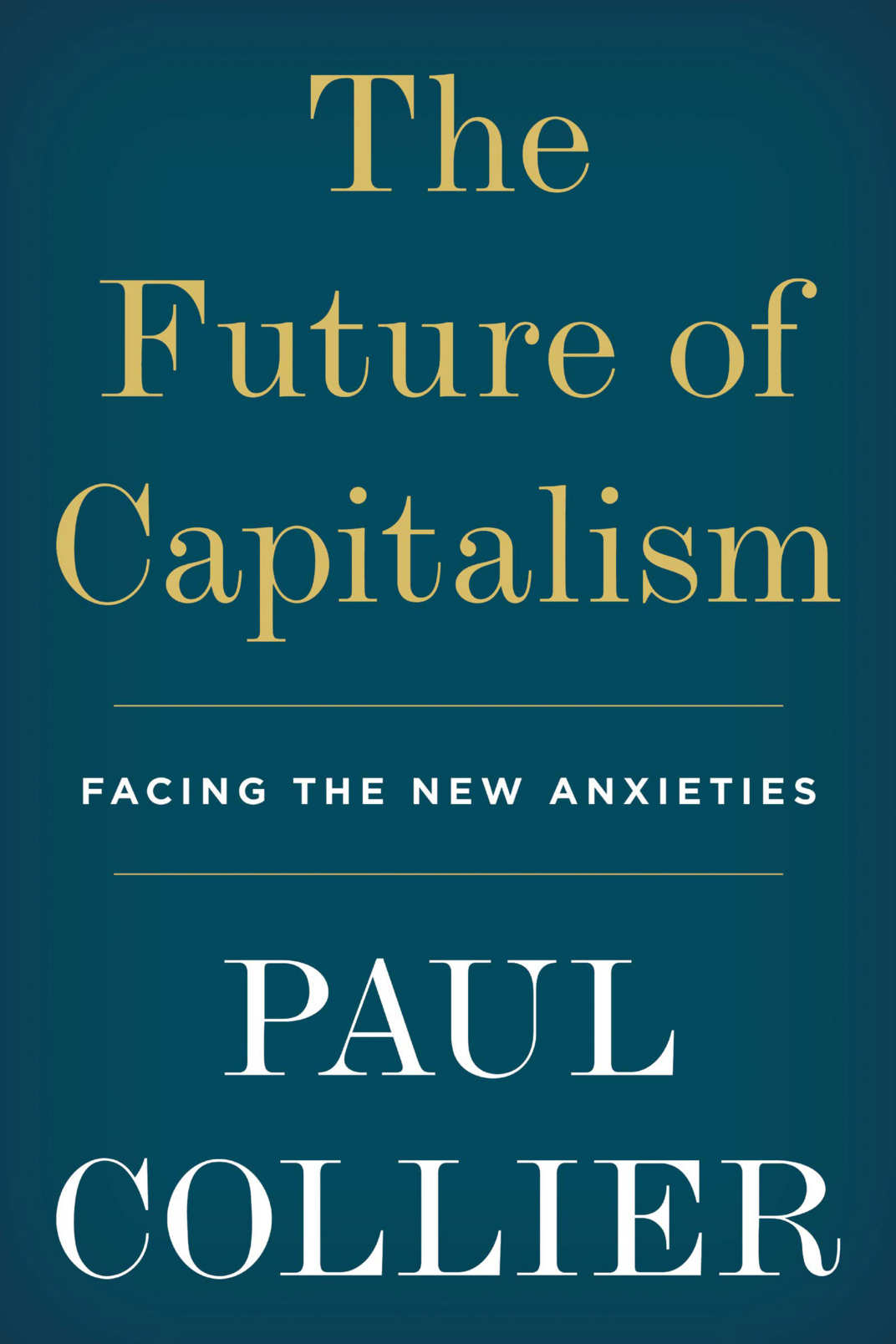 The Future of Capitalism: Facing the New Anxieties, by Paul Collier (Harper, December 4)