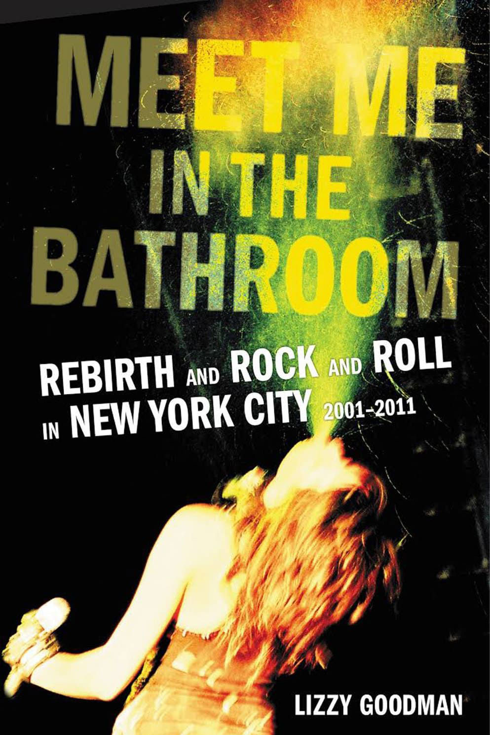 <em>Meet Me in the Bathroom</em> by Lizzy Goodman