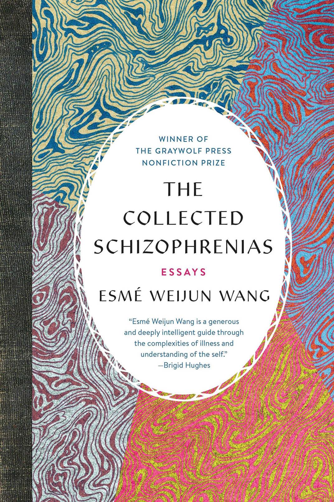 <em>The Collected Schizophrenias</em>, by Esmé Weijun Wang(Graywolf, Feb. 5)