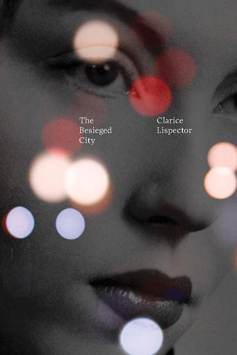 <em>The Besieged City</em>, by Clarice Lispector, trans. by Johnny Lorenz (New Directions, April 30)