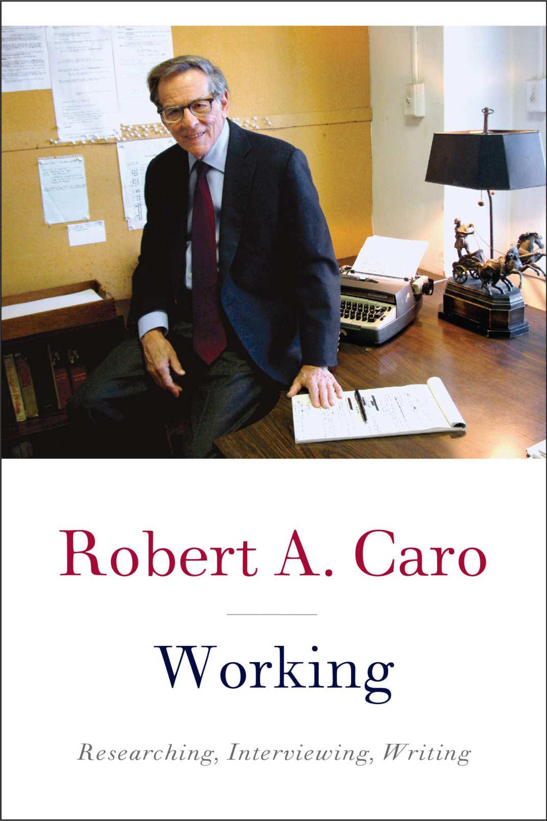 <em>Working: Research, Interviewing, Writing</em>, by Robert Caro (Knopf, April 9)