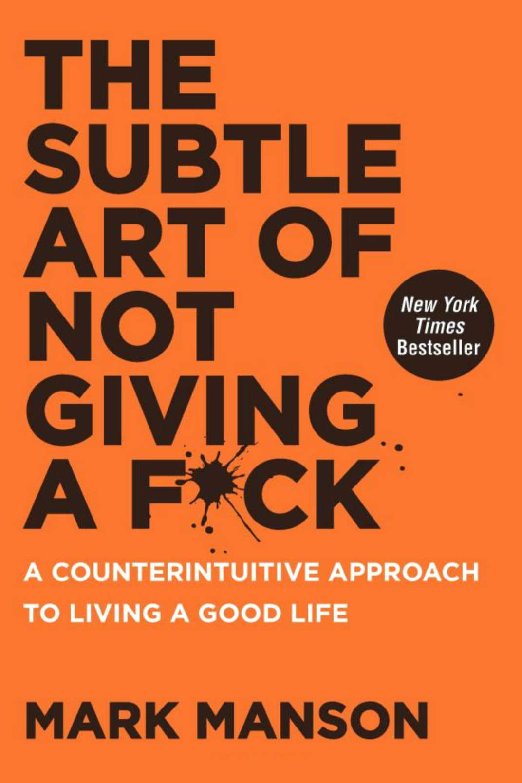The Subtle Art o Not Giving a F*ck: A Counterintuitive Approach to Living a Good Life