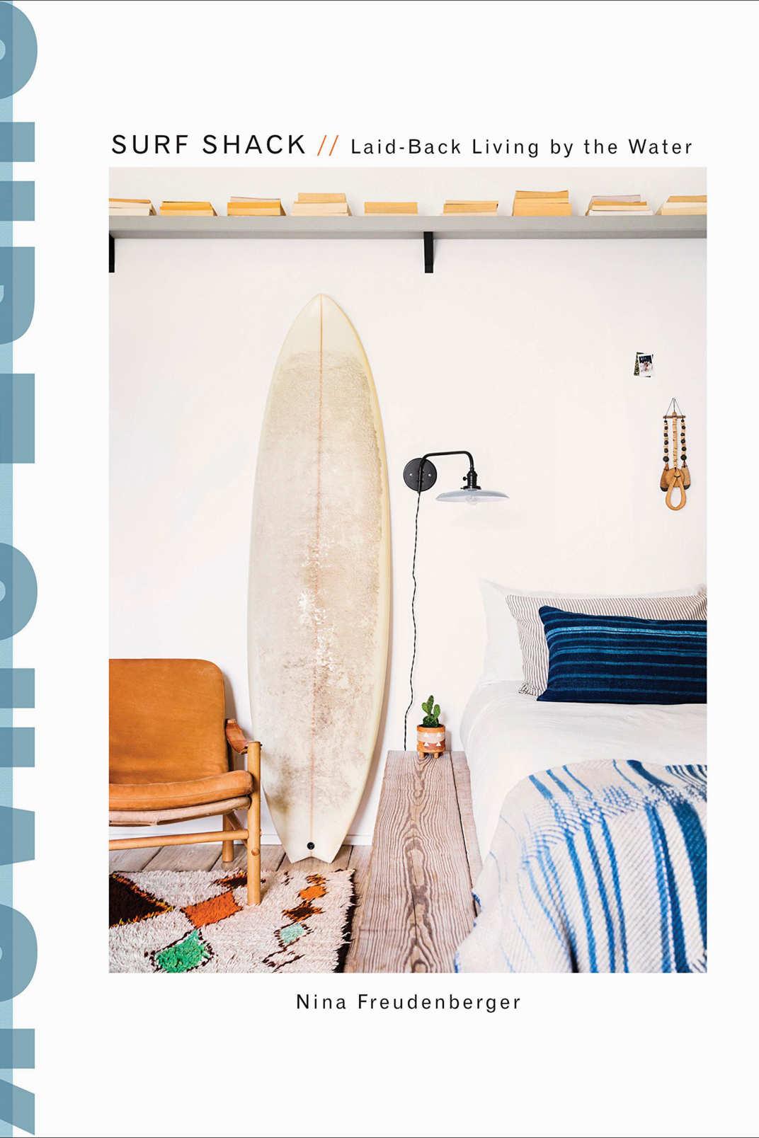 <em>Surf Shack: Laid-Back Living by the Water</em>, by Nina Freudenberger